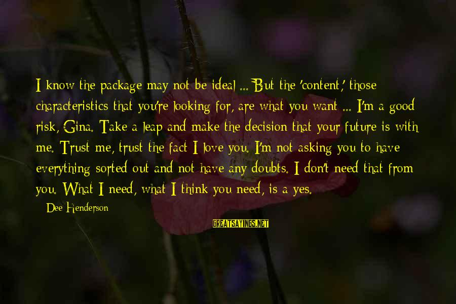 You May Think You Know Me Sayings By Dee Henderson: I know the package may not be ideal ... But the 'content,' those characteristics that
