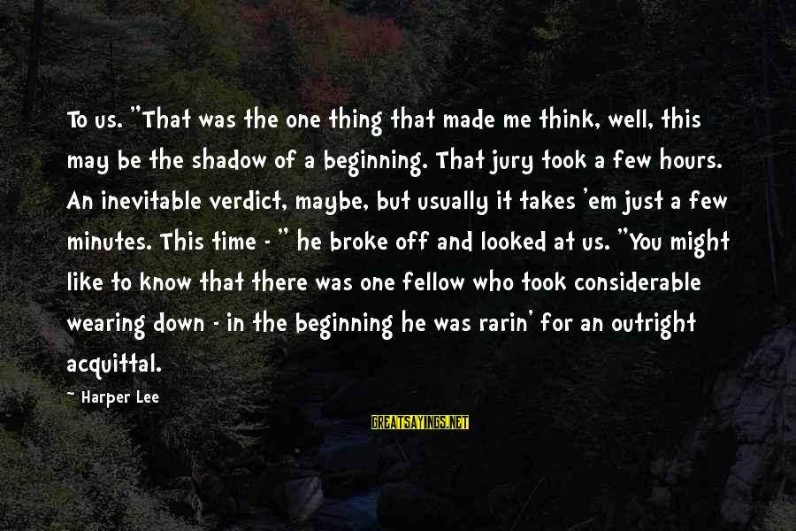"""You May Think You Know Me Sayings By Harper Lee: To us. """"That was the one thing that made me think, well, this may be"""