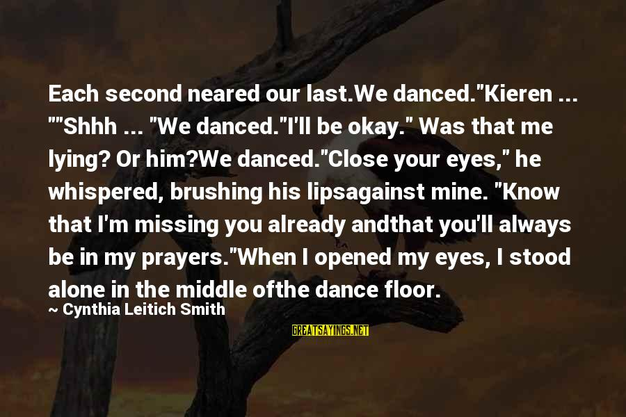 """You Missing Me Sayings By Cynthia Leitich Smith: Each second neared our last.We danced.""""Kieren ... """"""""Shhh ... """"We danced.""""I'll be okay."""" Was that"""