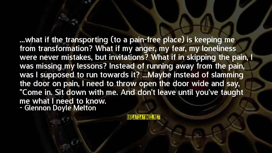 You Missing Me Sayings By Glennon Doyle Melton: ...what if the transporting (to a pain-free place) is keeping me from transformation? What if