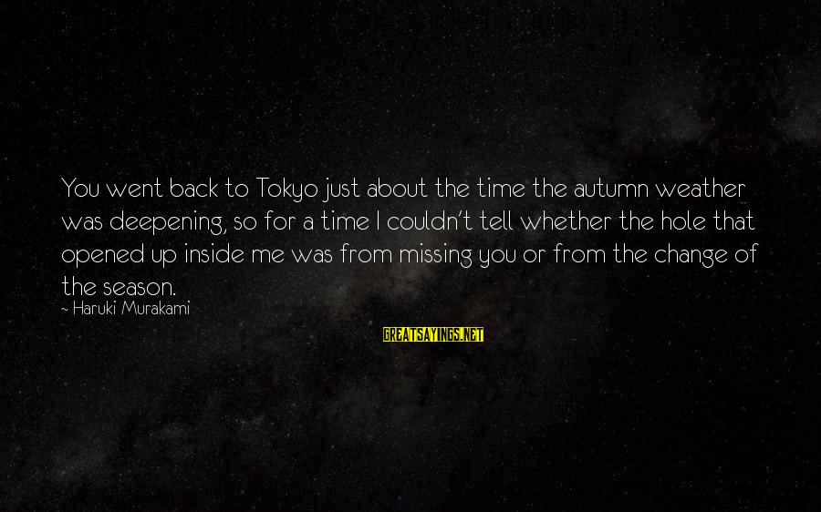 You Missing Me Sayings By Haruki Murakami: You went back to Tokyo just about the time the autumn weather was deepening, so