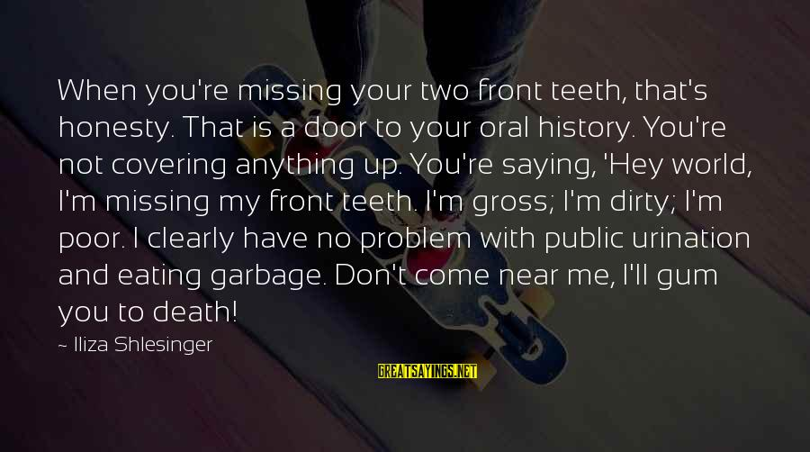 You Missing Me Sayings By Iliza Shlesinger: When you're missing your two front teeth, that's honesty. That is a door to your