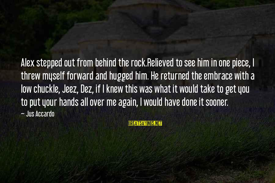 You Missing Me Sayings By Jus Accardo: Alex stepped out from behind the rock.Relieved to see him in one piece, I threw