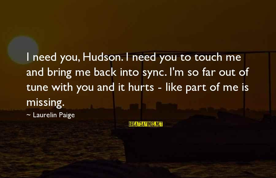 You Missing Me Sayings By Laurelin Paige: I need you, Hudson. I need you to touch me and bring me back into