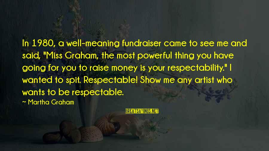 """You Missing Me Sayings By Martha Graham: In 1980, a well-meaning fundraiser came to see me and said, """"Miss Graham, the most"""