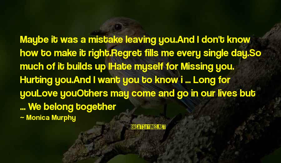 You Missing Me Sayings By Monica Murphy: Maybe it was a mistake leaving you.And I don't know how to make it right.Regret
