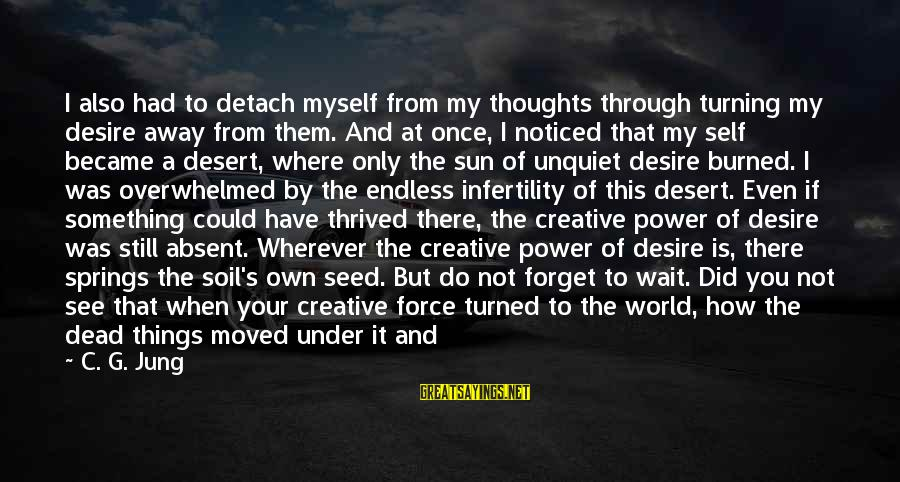 You Moved Away Sayings By C. G. Jung: I also had to detach myself from my thoughts through turning my desire away from
