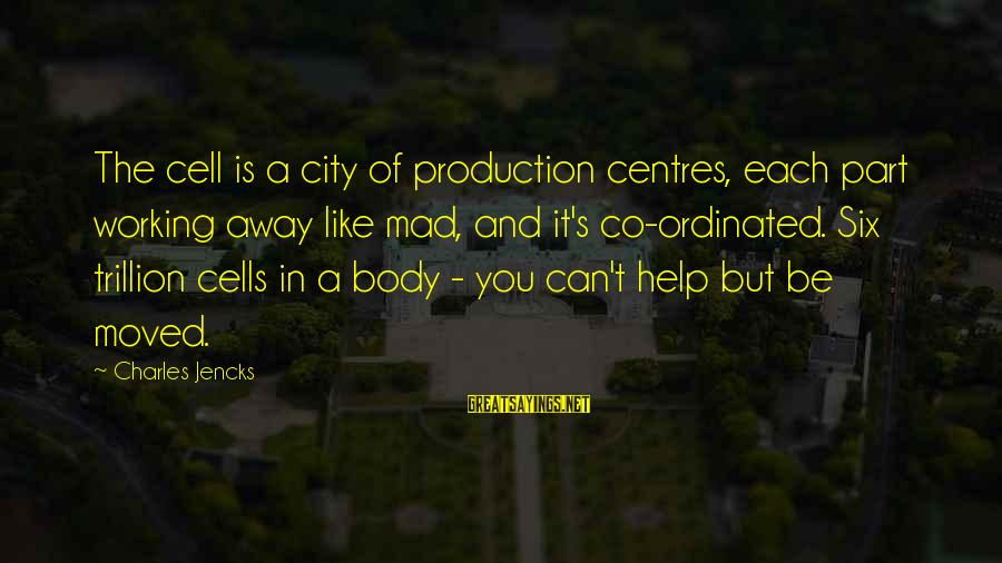 You Moved Away Sayings By Charles Jencks: The cell is a city of production centres, each part working away like mad, and