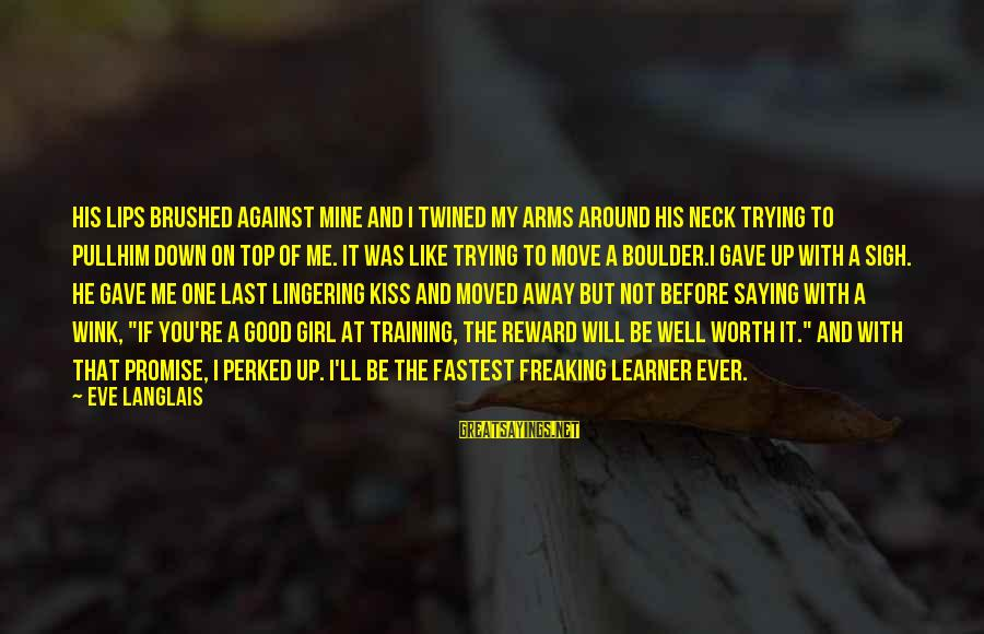 You Moved Away Sayings By Eve Langlais: His lips brushed against mine and I twined my arms around his neck trying to