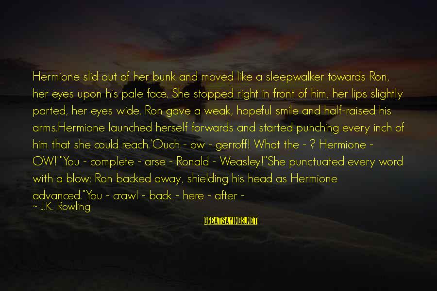 You Moved Away Sayings By J.K. Rowling: Hermione slid out of her bunk and moved like a sleepwalker towards Ron, her eyes