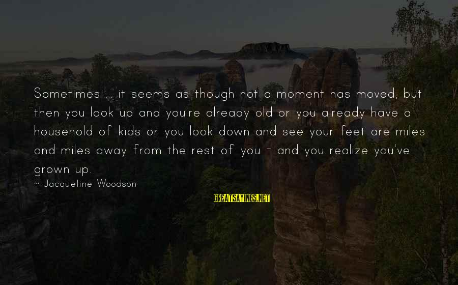 You Moved Away Sayings By Jacqueline Woodson: Sometimes ... it seems as though not a moment has moved, but then you look