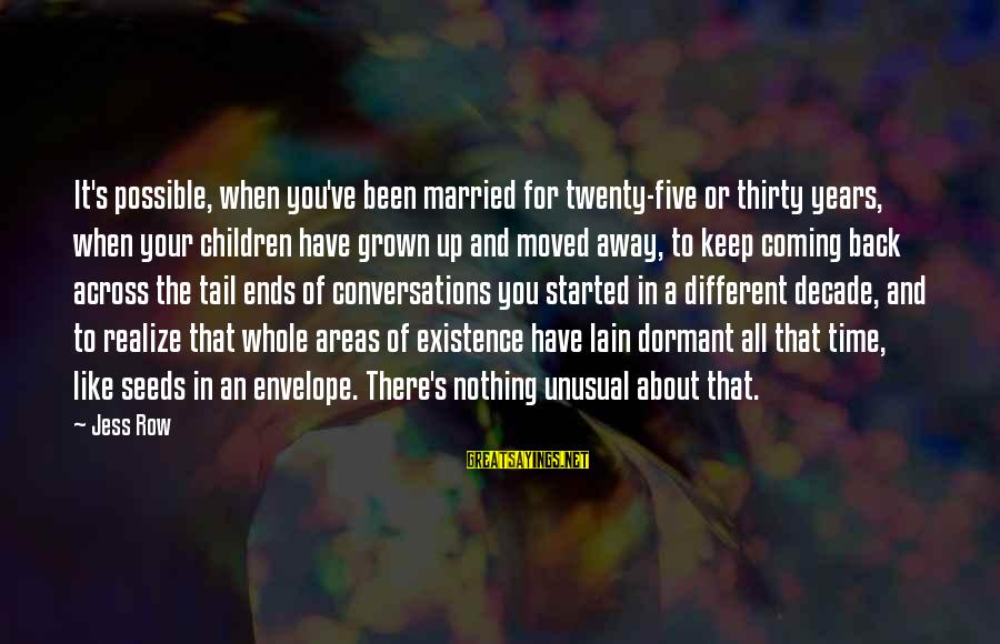You Moved Away Sayings By Jess Row: It's possible, when you've been married for twenty-five or thirty years, when your children have