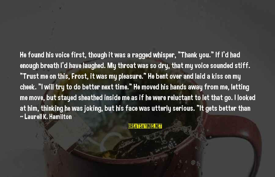 """You Moved Away Sayings By Laurell K. Hamilton: He found his voice first, though it was a ragged whisper, """"Thank you."""" If I'd"""