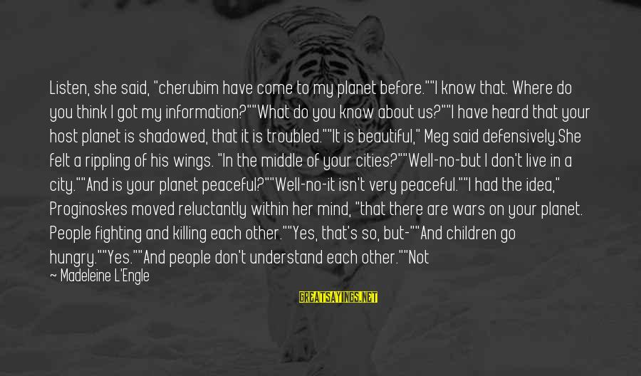 """You Moved Away Sayings By Madeleine L'Engle: Listen, she said, """"cherubim have come to my planet before.""""""""I know that. Where do you"""