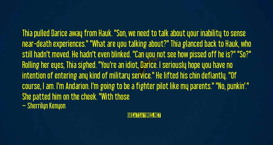 """You Moved Away Sayings By Sherrilyn Kenyon: Thia pulled Darice away from Hauk. """"Son, we need to talk about your inability to"""