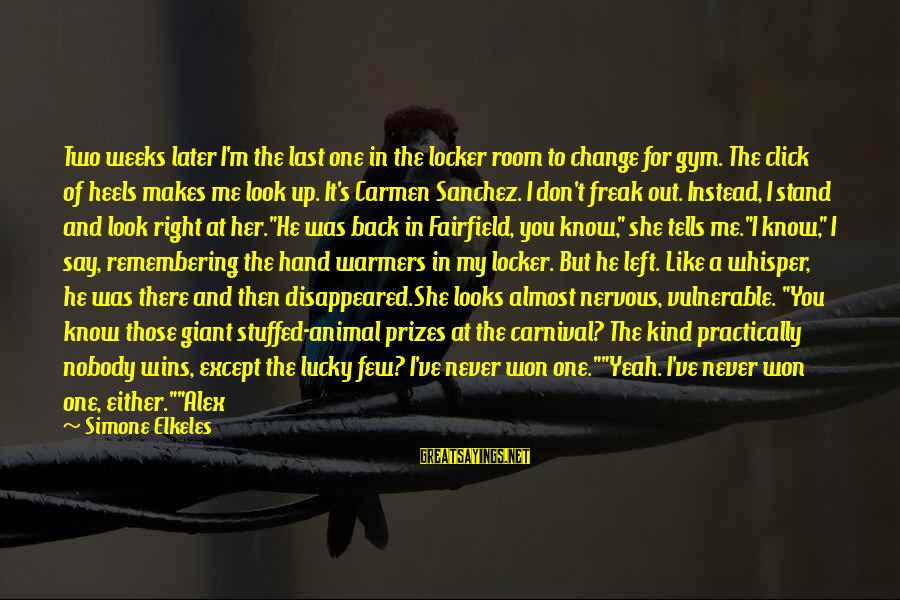 You Moved Away Sayings By Simone Elkeles: Two weeks later I'm the last one in the locker room to change for gym.