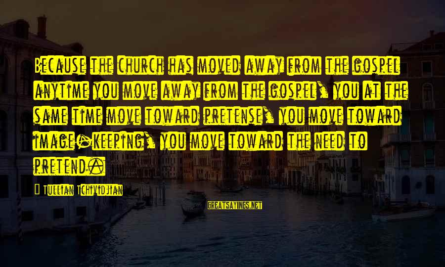 You Moved Away Sayings By Tullian Tchividjian: Because the church has moved away from the gospel anytime you move away from the