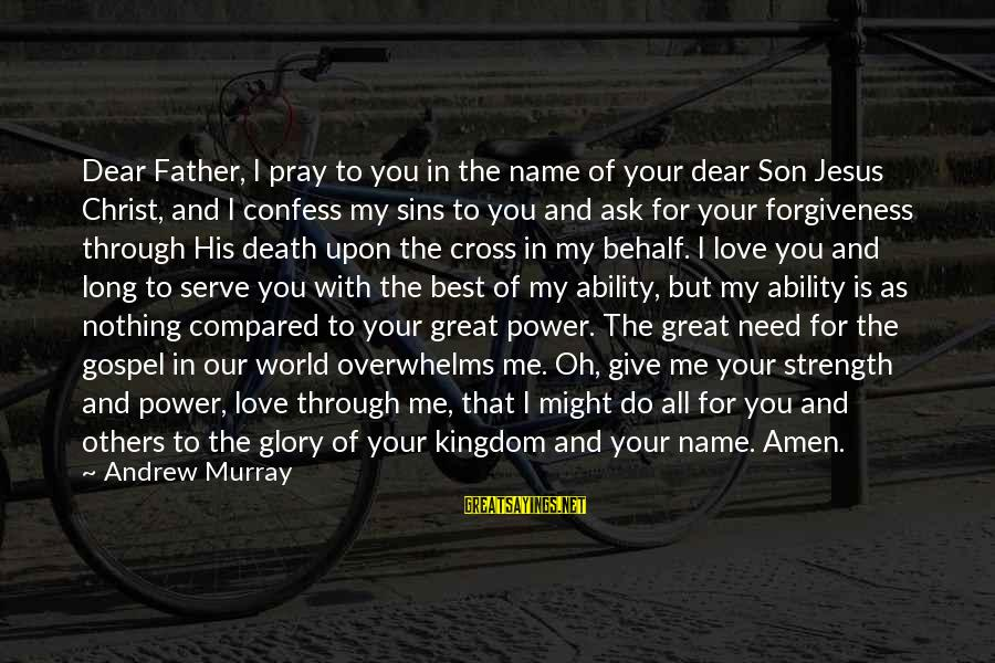 You Need Jesus Sayings By Andrew Murray: Dear Father, I pray to you in the name of your dear Son Jesus Christ,