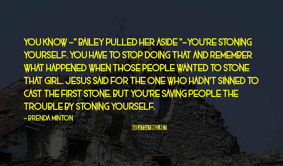 """You Need Jesus Sayings By Brenda Minton: You know -"""" Bailey pulled her aside """"-you're stoning yourself. You have to stop doing"""