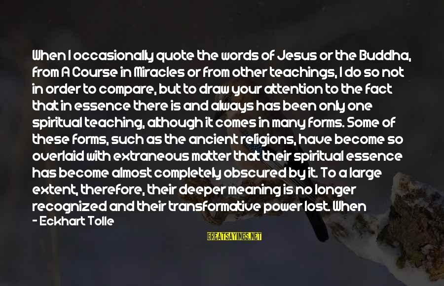 You Need Jesus Sayings By Eckhart Tolle: When I occasionally quote the words of Jesus or the Buddha, from A Course in