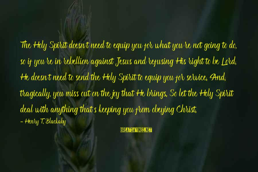 You Need Jesus Sayings By Henry T. Blackaby: The Holy Spirit doesn't need to equip you for what you're not going to do,