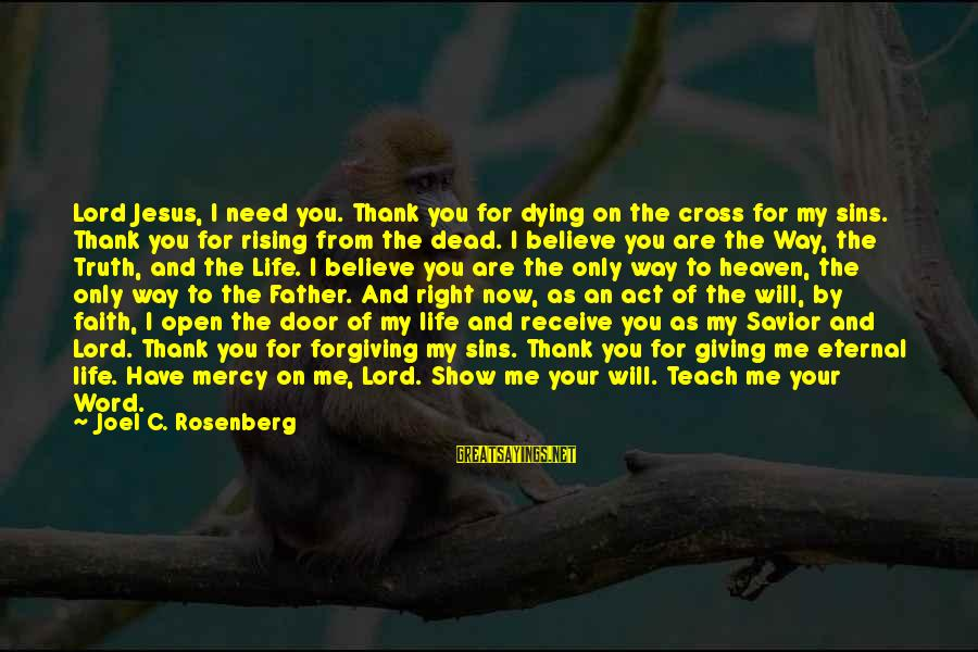 You Need Jesus Sayings By Joel C. Rosenberg: Lord Jesus, I need you. Thank you for dying on the cross for my sins.