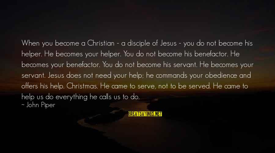 You Need Jesus Sayings By John Piper: When you become a Christian - a disciple of Jesus - you do not become