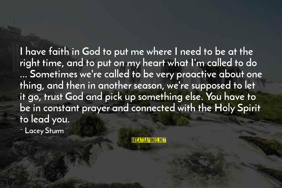 You Need Jesus Sayings By Lacey Sturm: I have faith in God to put me where I need to be at the