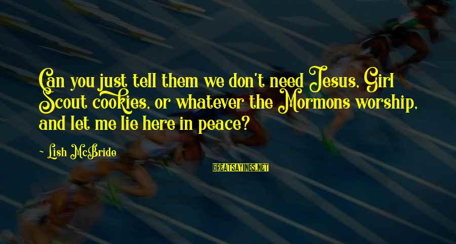 You Need Jesus Sayings By Lish McBride: Can you just tell them we don't need Jesus, Girl Scout cookies, or whatever the