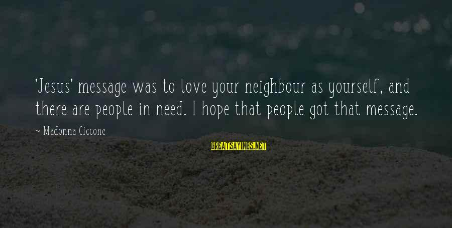 You Need Jesus Sayings By Madonna Ciccone: 'Jesus' message was to love your neighbour as yourself, and there are people in need.