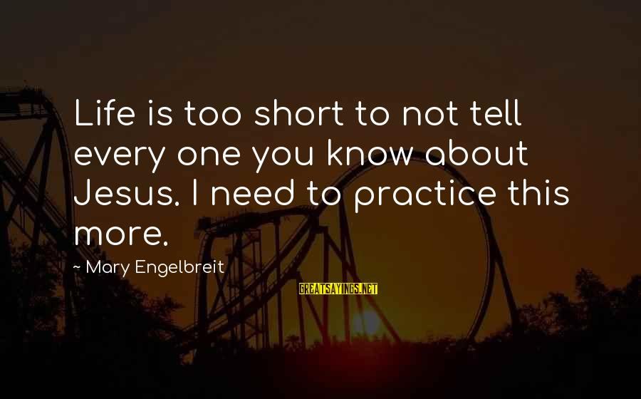 You Need Jesus Sayings By Mary Engelbreit: Life is too short to not tell every one you know about Jesus. I need