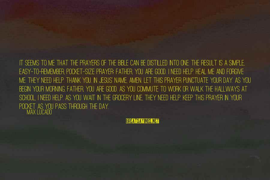 You Need Jesus Sayings By Max Lucado: It seems to me that the prayers of the Bible can be distilled into one.