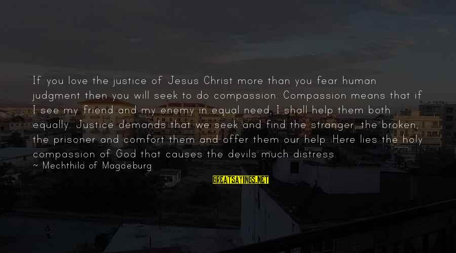 You Need Jesus Sayings By Mechthild Of Magdeburg: If you love the justice of Jesus Christ more than you fear human judgment then