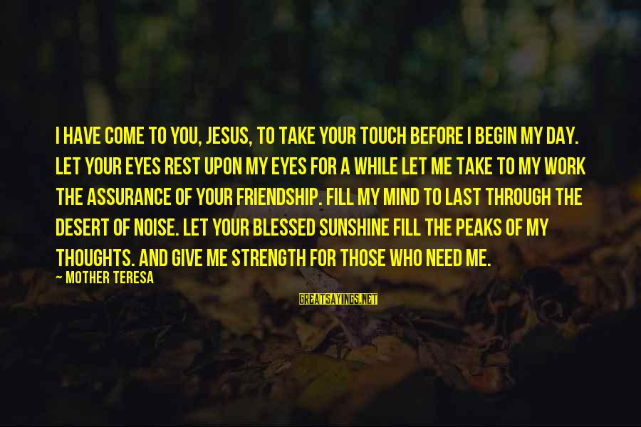 You Need Jesus Sayings By Mother Teresa: I have come to you, Jesus, to take your touch before I begin my day.