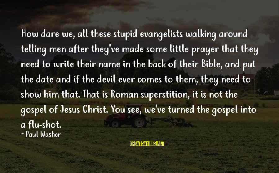 You Need Jesus Sayings By Paul Washer: How dare we, all these stupid evangelists walking around telling men after they've made some