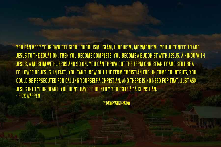 You Need Jesus Sayings By Rick Warren: You can keep your own religion - Buddhism, Islam, Hinduism, Mormonism - you just need
