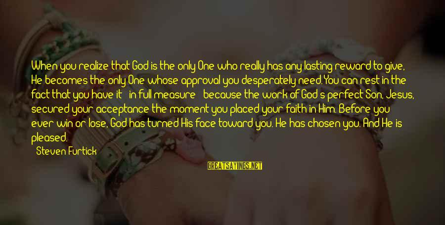 You Need Jesus Sayings By Steven Furtick: When you realize that God is the only One who really has any lasting reward