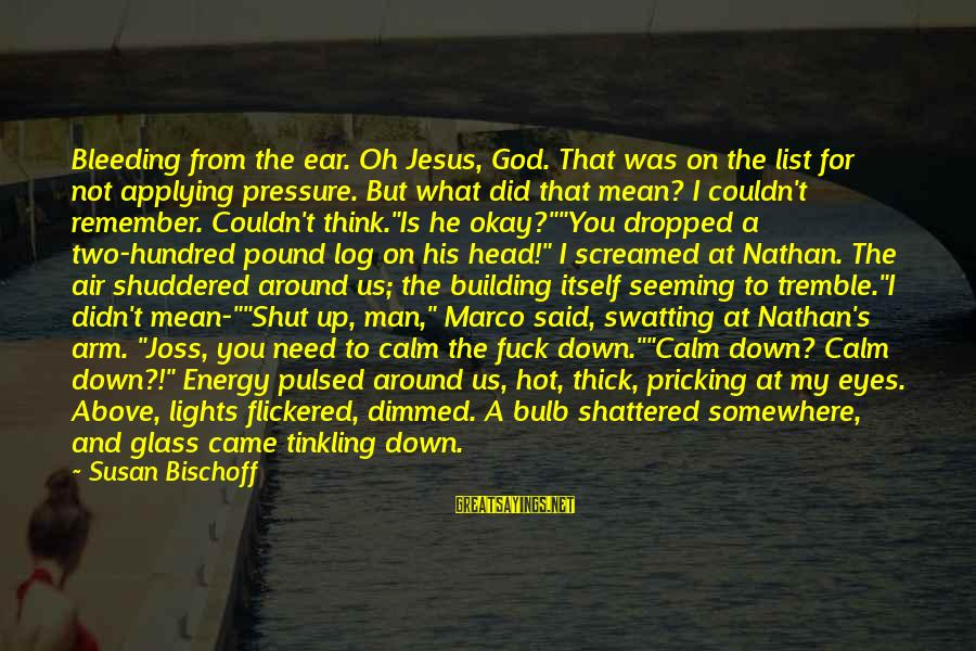 You Need Jesus Sayings By Susan Bischoff: Bleeding from the ear. Oh Jesus, God. That was on the list for not applying