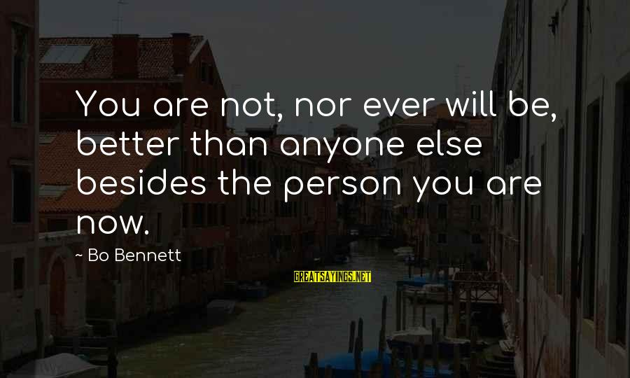 You Not Better Than Anyone Else Sayings By Bo Bennett: You are not, nor ever will be, better than anyone else besides the person you