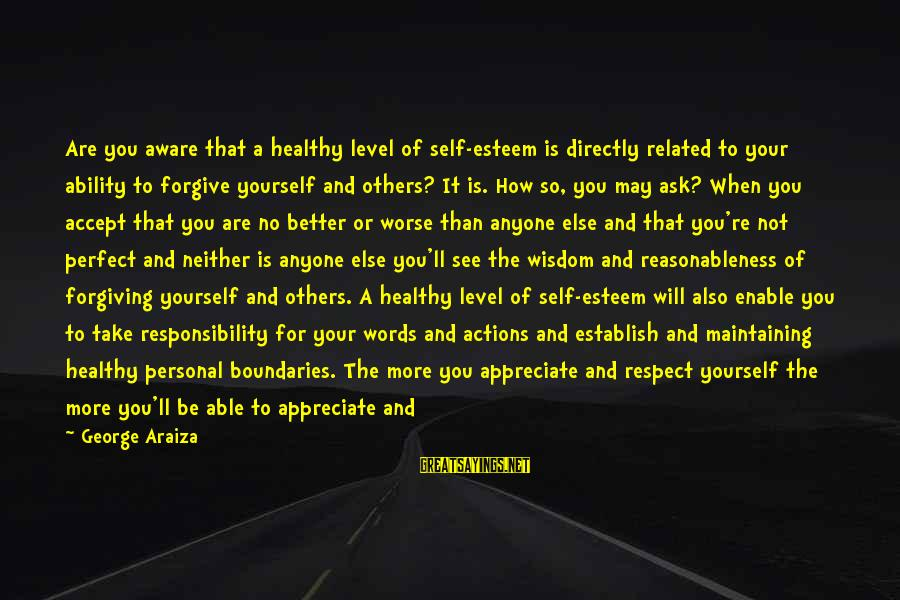 You Not Better Than Anyone Else Sayings By George Araiza: Are you aware that a healthy level of self-esteem is directly related to your ability