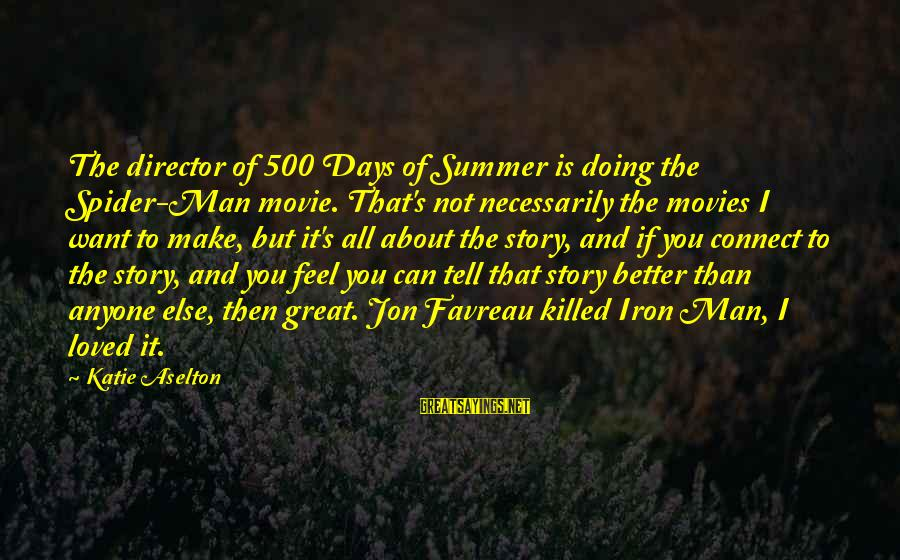 You Not Better Than Anyone Else Sayings By Katie Aselton: The director of 500 Days of Summer is doing the Spider-Man movie. That's not necessarily