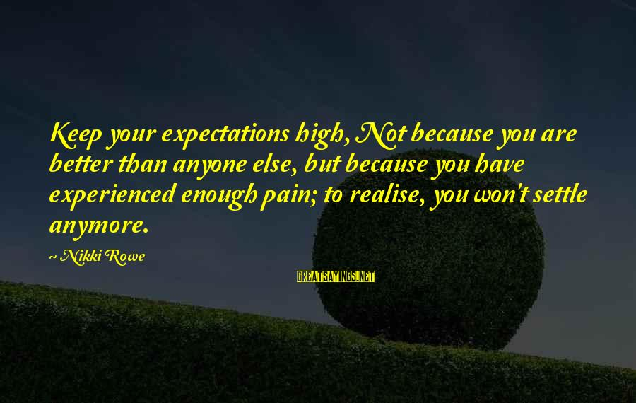 You Not Better Than Anyone Else Sayings By Nikki Rowe: Keep your expectations high, Not because you are better than anyone else, but because you