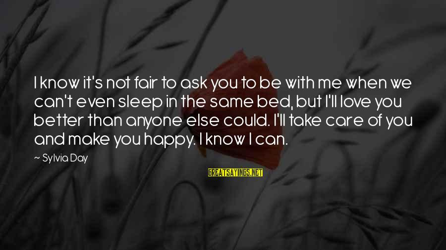 You Not Better Than Anyone Else Sayings By Sylvia Day: I know it's not fair to ask you to be with me when we can't