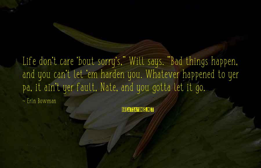 "You Not Bout That Life Sayings By Erin Bowman: Life don't care 'bout sorry's,"" Will says. ""Bad things happen, and you can't let 'em"