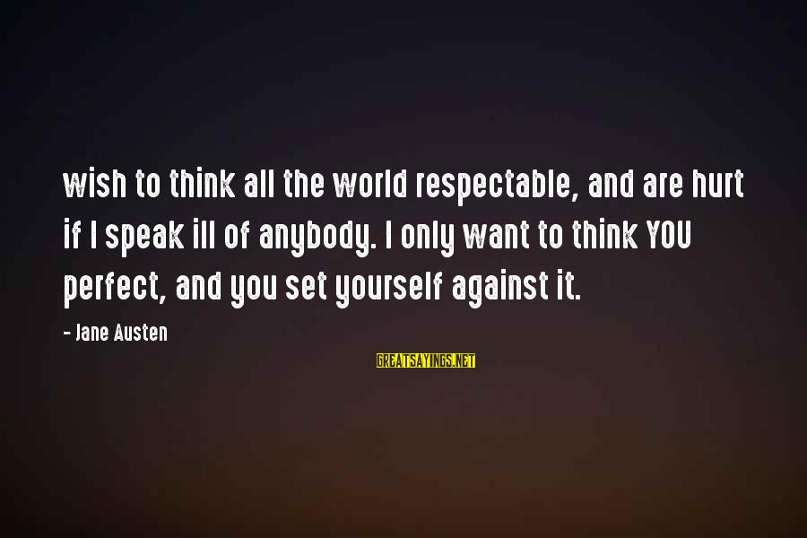 You Only Hurt Yourself Sayings By Jane Austen: wish to think all the world respectable, and are hurt if I speak ill of