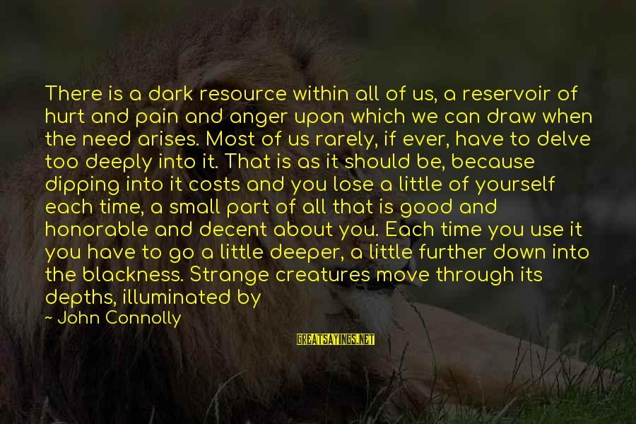 You Only Hurt Yourself Sayings By John Connolly: There is a dark resource within all of us, a reservoir of hurt and pain