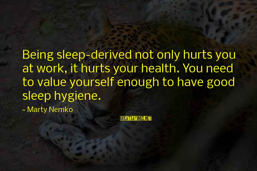 You Only Hurt Yourself Sayings By Marty Nemko: Being sleep-derived not only hurts you at work, it hurts your health. You need to