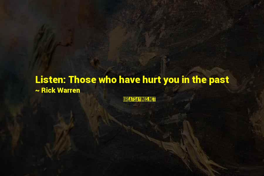 You Only Hurt Yourself Sayings By Rick Warren: Listen: Those who have hurt you in the past cannot continue to hurt you now
