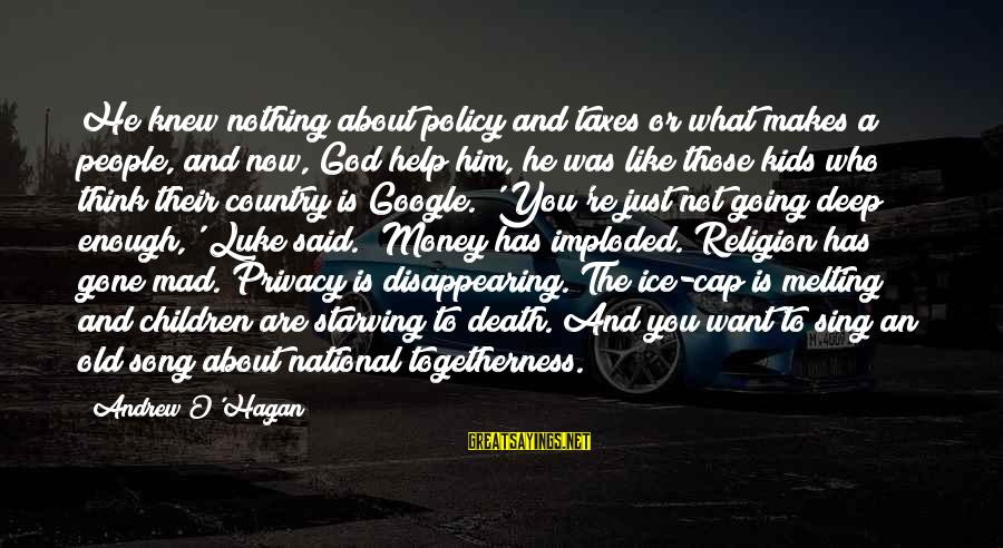 You Re Gone Sayings By Andrew O'Hagan: He knew nothing about policy and taxes or what makes a people, and now, God