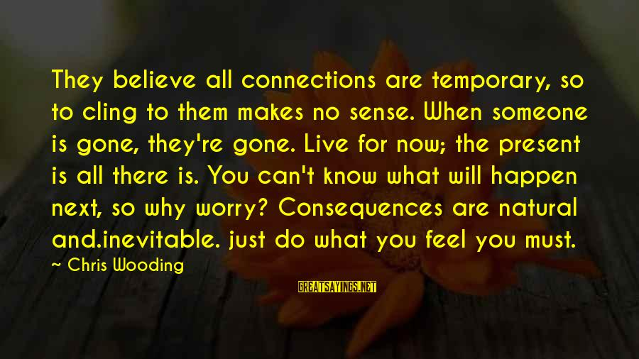 You Re Gone Sayings By Chris Wooding: They believe all connections are temporary, so to cling to them makes no sense. When